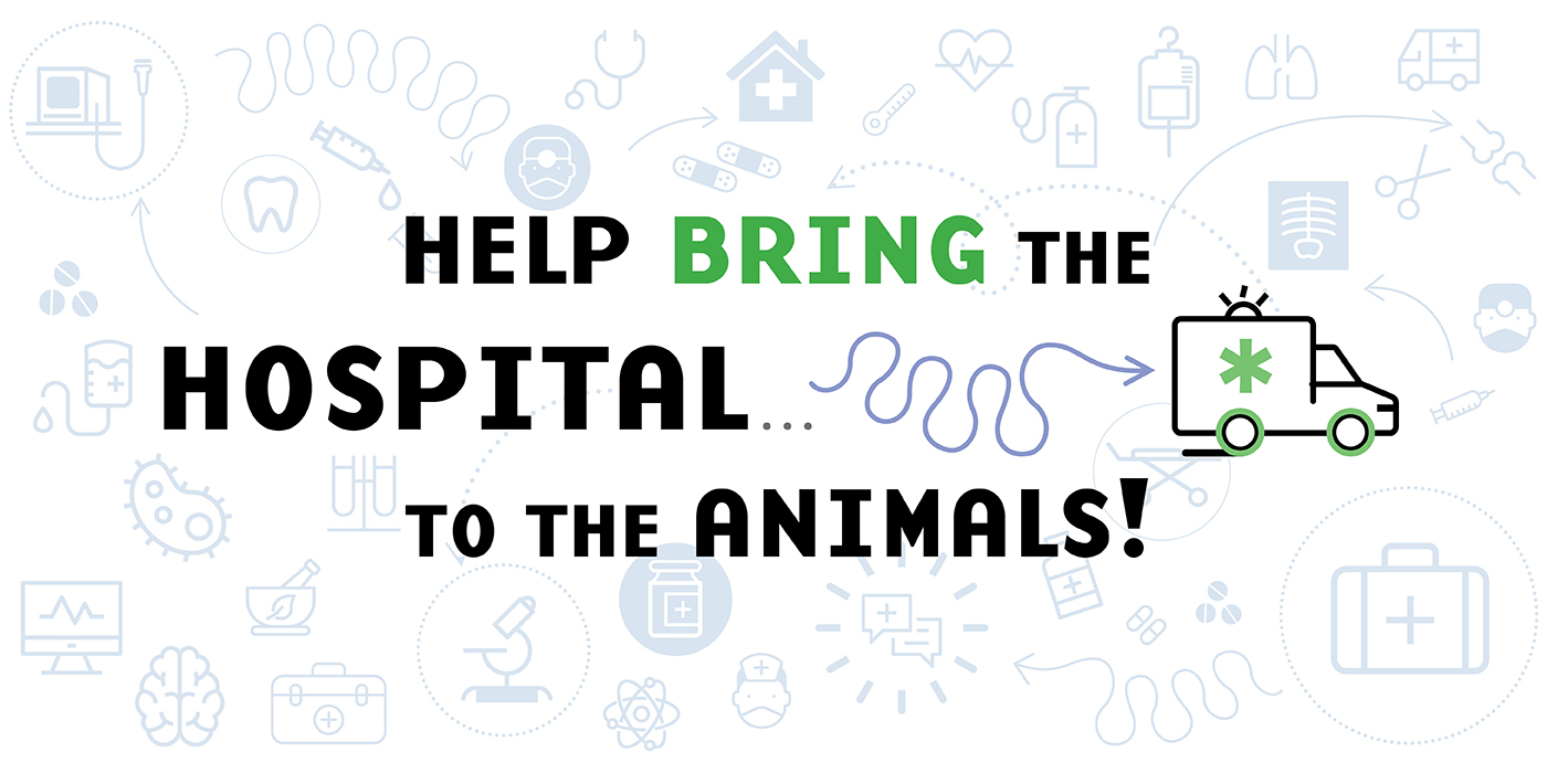 """""""Help Bring the Hospital ... to the Animals!"""" with an illustration of an ambulance. In the background of other illustrations of hospital-related items, like X-rays, medical bags, microscopes, germs, doctors, band-aids and more."""